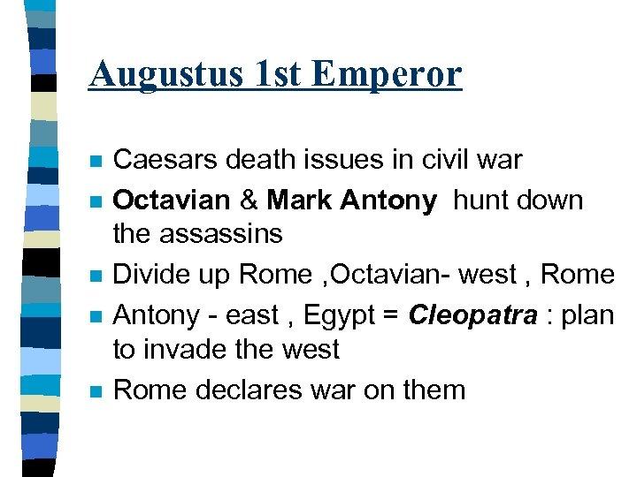 Augustus 1 st Emperor n n n Caesars death issues in civil war Octavian