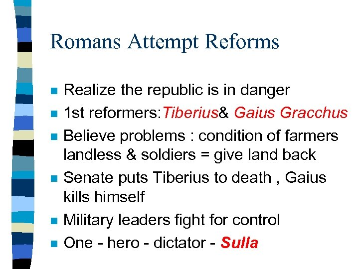 Romans Attempt Reforms n n n Realize the republic is in danger 1 st