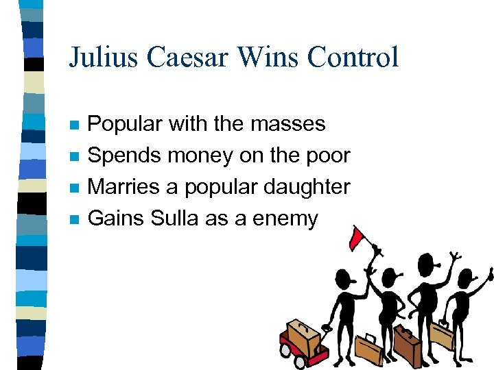 Julius Caesar Wins Control n n Popular with the masses Spends money on the