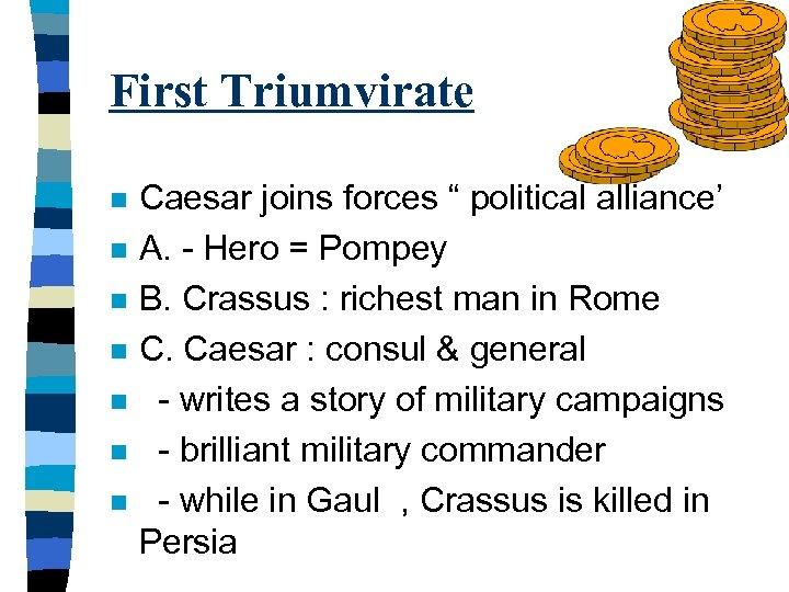 """First Triumvirate n n n n Caesar joins forces """" political alliance' A. -"""