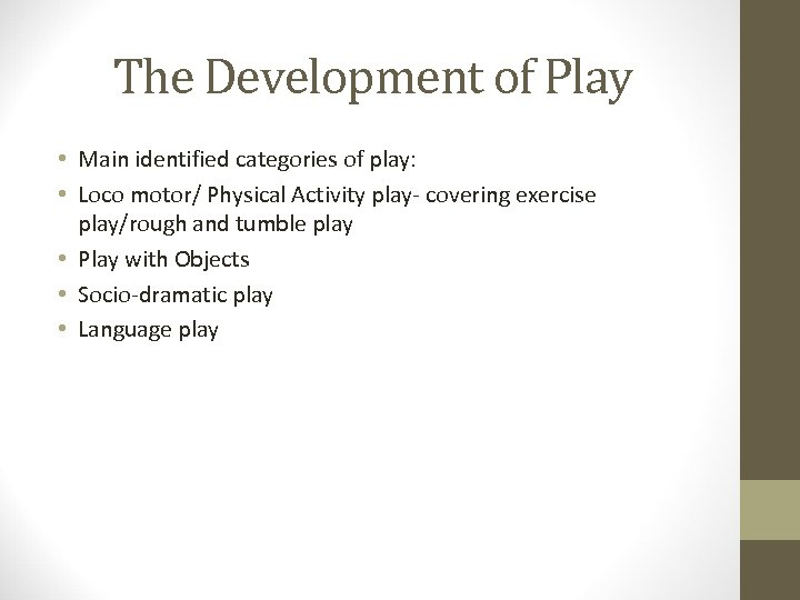 The Development of Play • Main identified categories of play: • Loco motor/ Physical