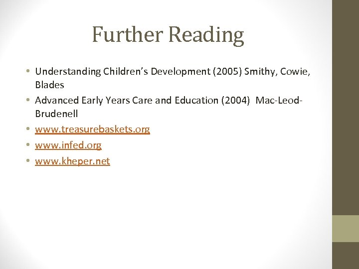 Further Reading • Understanding Children's Development (2005) Smithy, Cowie, Blades • Advanced Early Years