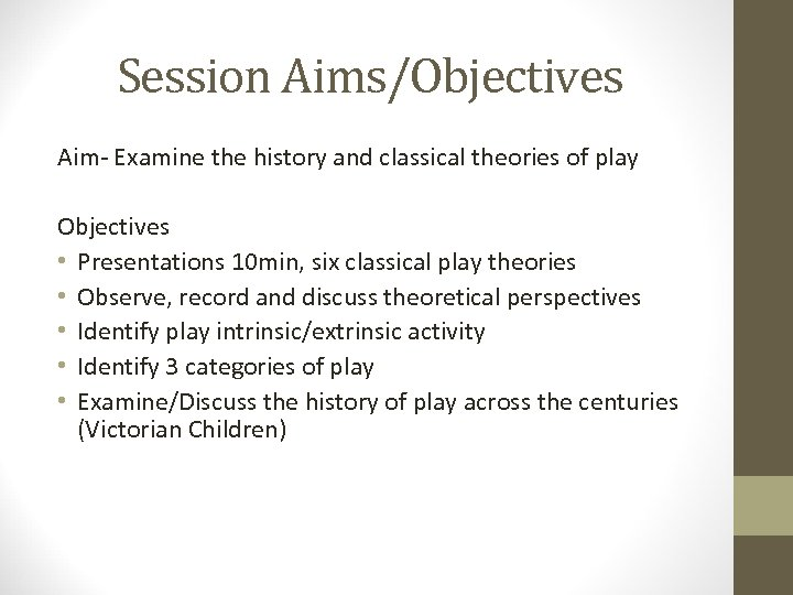 Session Aims/Objectives Aim- Examine the history and classical theories of play Objectives • Presentations