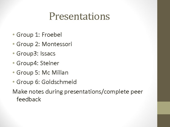 Presentations • Group 1: Froebel • Group 2: Montessori • Group 3: Issacs •