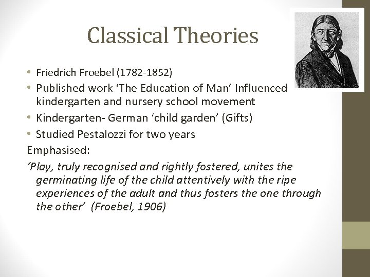 Classical Theories • Friedrich Froebel (1782 -1852) • Published work 'The Education of Man'