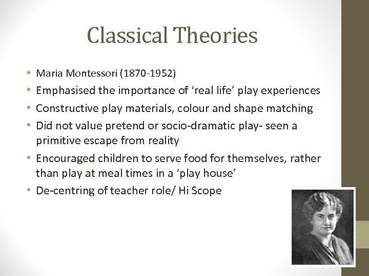 Classical Theories • Maria Montessori (1870 -1952) • Emphasised the importance of 'real life'