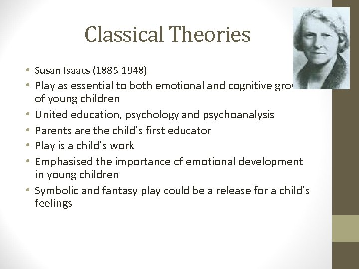 Classical Theories • Susan Isaacs (1885 -1948) • Play as essential to both emotional