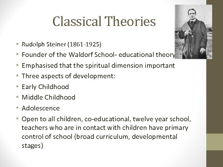 Classical Theories • Rudolph Steiner (1861 -1925) • • Founder of the Waldorf School-