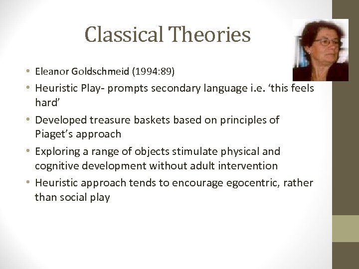 Classical Theories • Eleanor Goldschmeid (1994: 89) • Heuristic Play- prompts secondary language i.