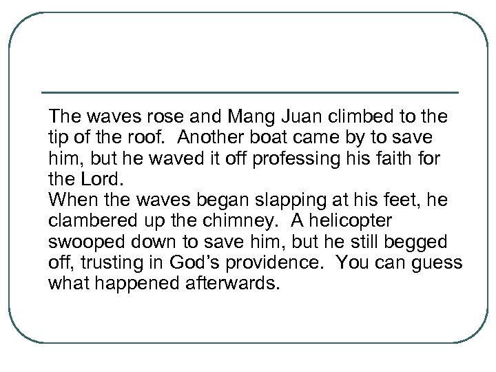 The waves rose and Mang Juan climbed to the tip of the roof. Another