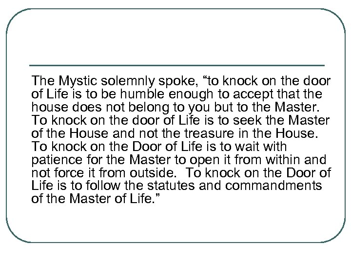 "The Mystic solemnly spoke, ""to knock on the door of Life is to be"