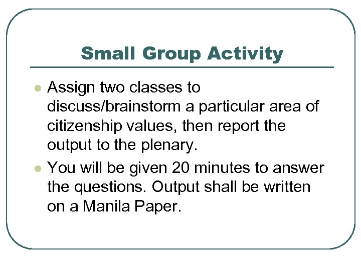 Small Group Activity l l Assign two classes to discuss/brainstorm a particular area of