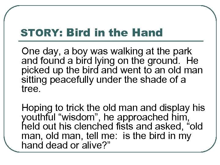 STORY: Bird in the Hand One day, a boy was walking at the park