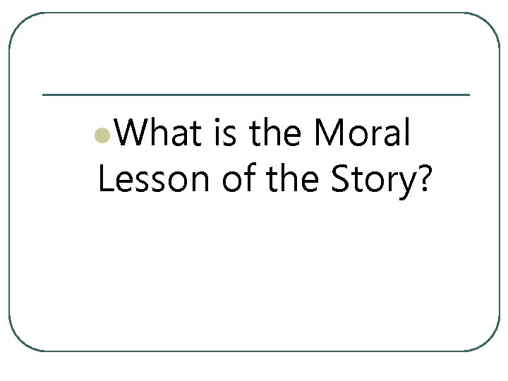 l. What is the Moral Lesson of the Story?