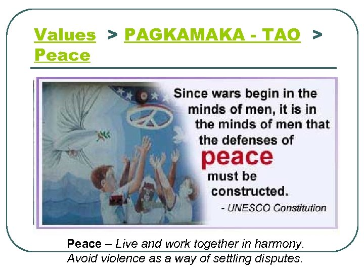 Values > PAGKAMAKA - TAO > Peace – Live and work together in harmony.