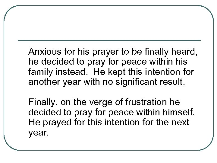 Anxious for his prayer to be finally heard, he decided to pray for peace