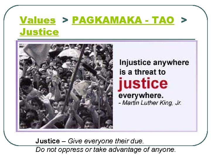 Values > PAGKAMAKA - TAO > Justice – Give everyone their due. Do not
