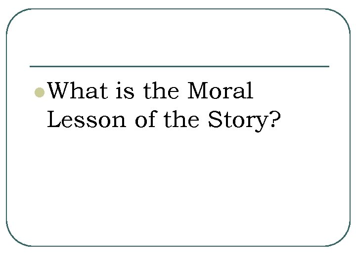 l What is the Moral Lesson of the Story?