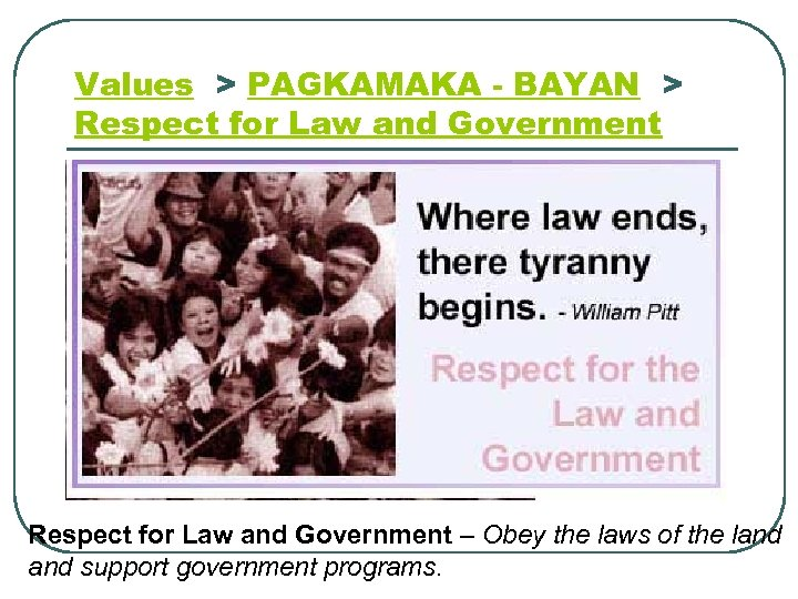 Values > PAGKAMAKA - BAYAN > Respect for Law and Government – Obey the