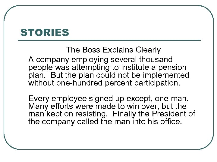 STORIES The Boss Explains Clearly A company employing several thousand people was attempting to