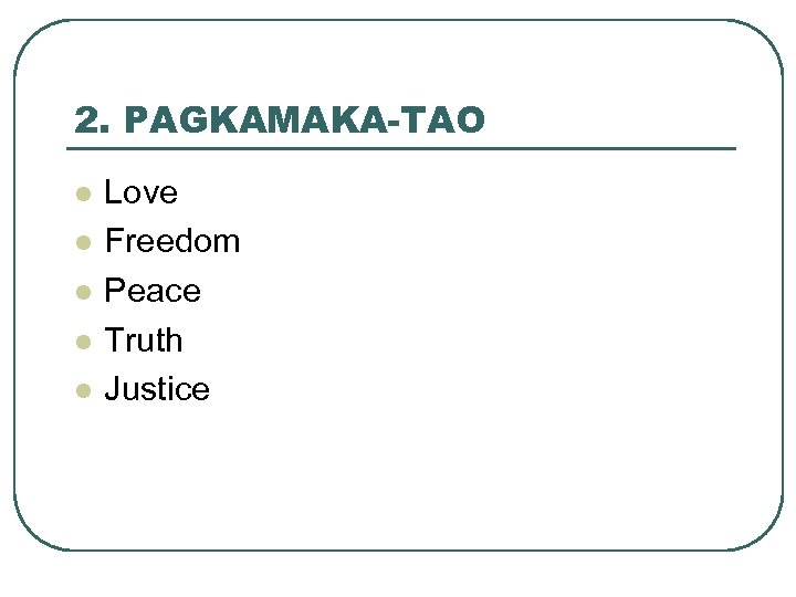 2. PAGKAMAKA-TAO l l l Love Freedom Peace Truth Justice
