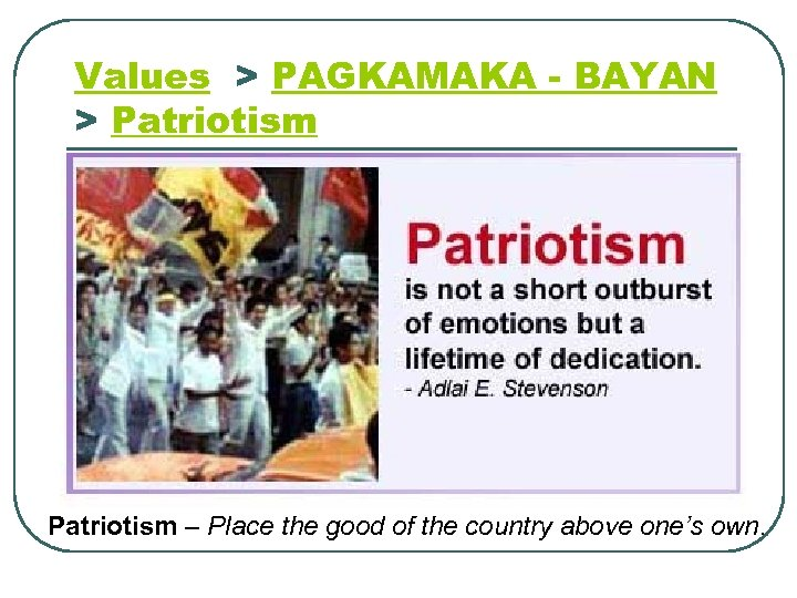 Values > PAGKAMAKA - BAYAN > Patriotism – Place the good of the country
