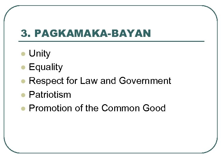 3. PAGKAMAKA-BAYAN l l l Unity Equality Respect for Law and Government Patriotism Promotion