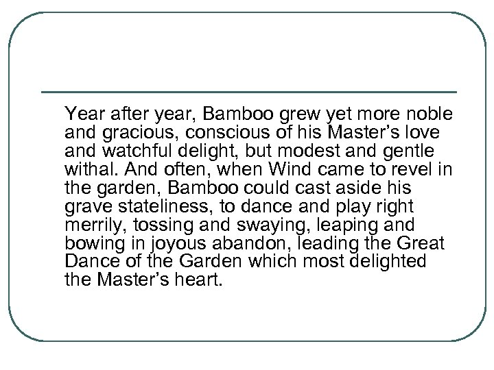 Year after year, Bamboo grew yet more noble and gracious, conscious of his Master's