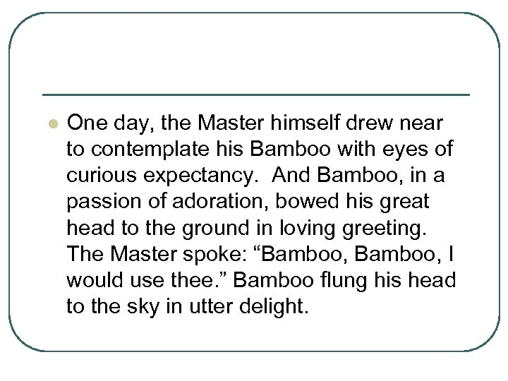 l One day, the Master himself drew near to contemplate his Bamboo with eyes