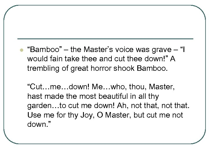 "l ""Bamboo"" – the Master's voice was grave – ""I would fain take thee"