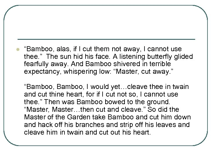 "l ""Bamboo, alas, if I cut them not away, I cannot use thee. """