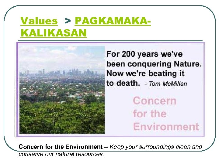 Values > PAGKAMAKAKALIKASAN Concern for the Environment – Keep your surroundings clean and conserve