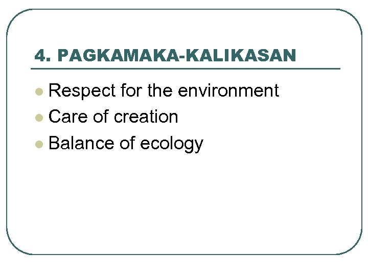 4. PAGKAMAKA-KALIKASAN Respect for the environment l Care of creation l Balance of ecology