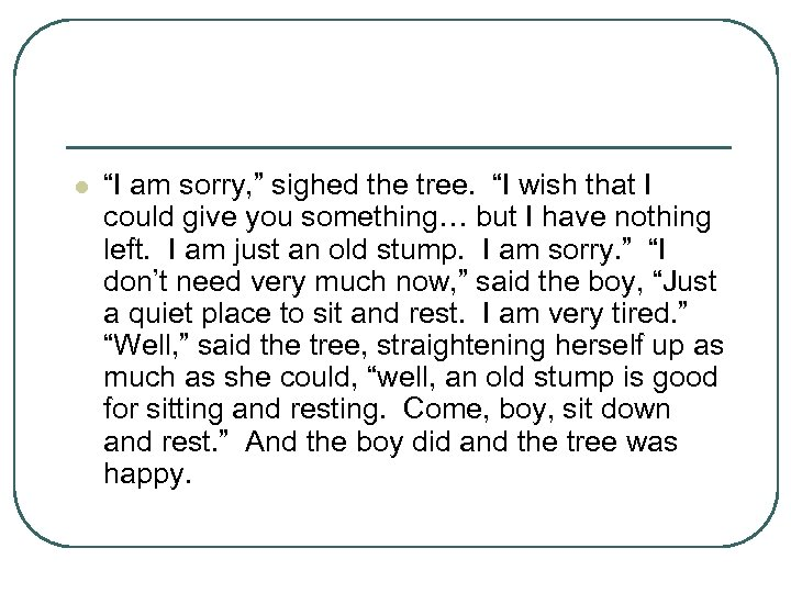 "l ""I am sorry, "" sighed the tree. ""I wish that I could give"