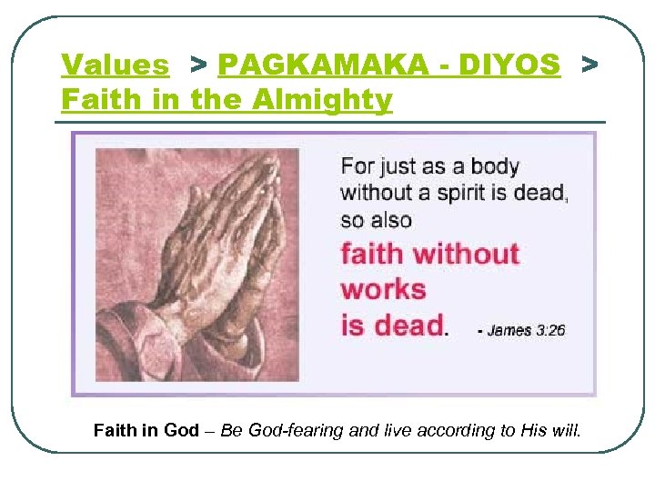 Values > PAGKAMAKA - DIYOS > Faith in the Almighty Faith in God –