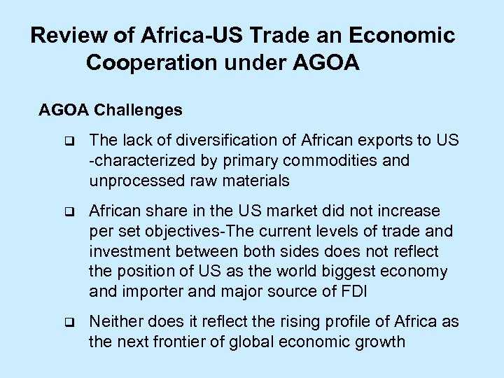 Review of Africa-US Trade an Economic Cooperation under AGOA Challenges q The lack of