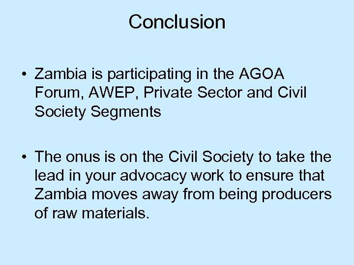 Conclusion • Zambia is participating in the AGOA Forum, AWEP, Private Sector and Civil