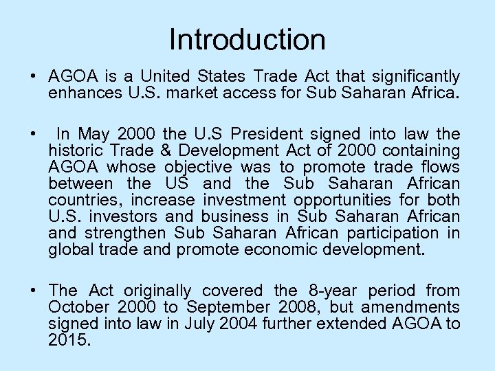 Introduction • AGOA is a United States Trade Act that significantly enhances U. S.