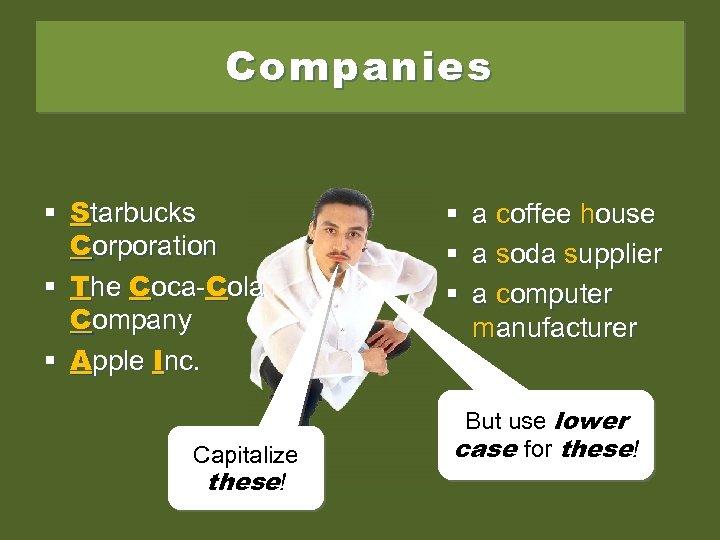 Companies § Starbucks Corporation § The Coca-Cola Company § Apple Inc. Capitalize these! §