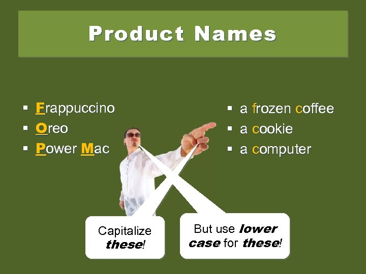 Product Names § Frappuccino § Oreo § Power Mac Capitalize these! § § §