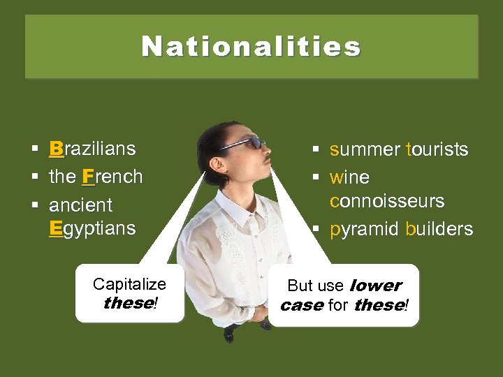 Nationalities § § § Brazilians the French ancient Egyptians Capitalize these! § summer tourists