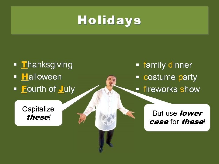 Holidays § Thanksgiving § Halloween § Fourth of July Capitalize these! § § §