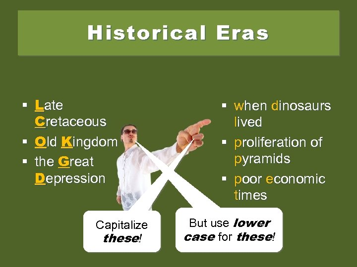 Historical Eras § Late Cretaceous § Old Kingdom § the Great Depression Capitalize these!