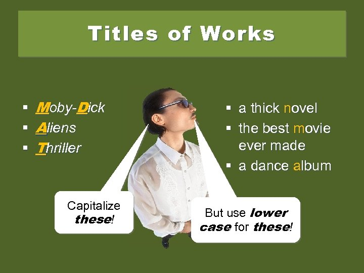 Titles of Works § Moby-Dick § Aliens § Thriller Capitalize these! § a thick