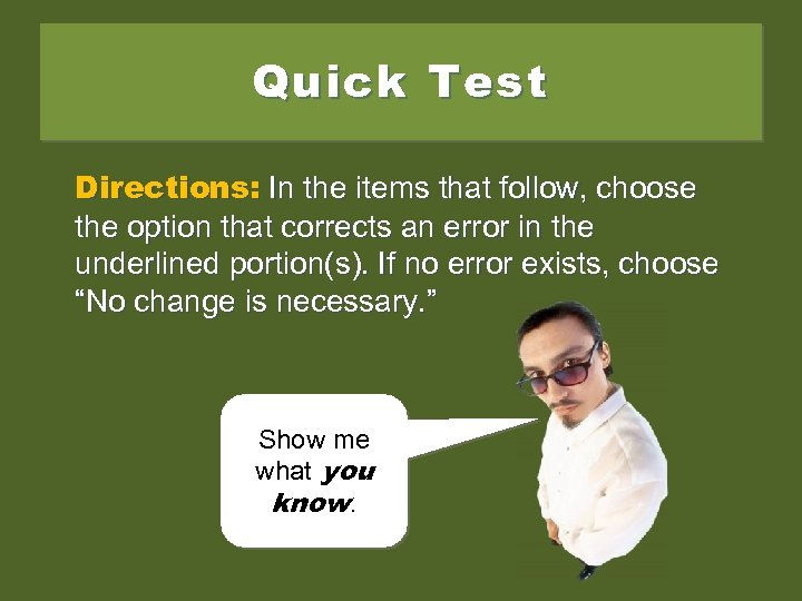 Quick Test Directions: In the items that follow, choose the option that corrects an