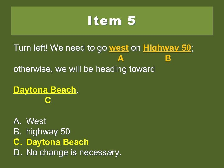 Item 5 Turn left! We need to go west on Highway 50; ; west