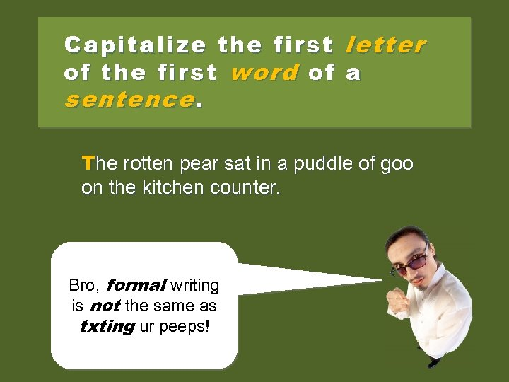 Capitalize the first letter of the first word of a sentence. Therotten pear sat