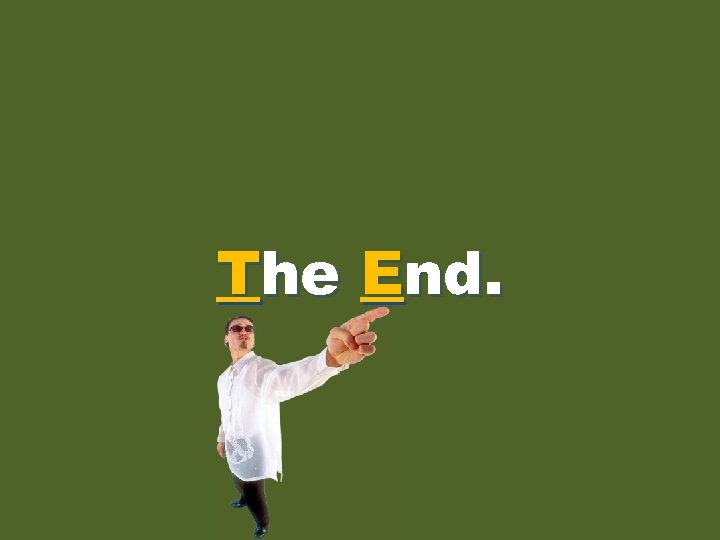 the End. The end.