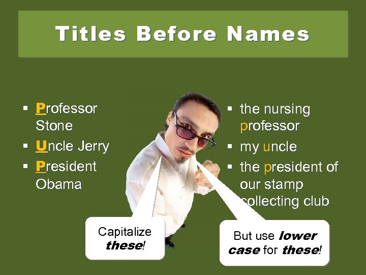 Titles Before Names § Professor Stone § Uncle Jerry § President Obama Capitalize these!
