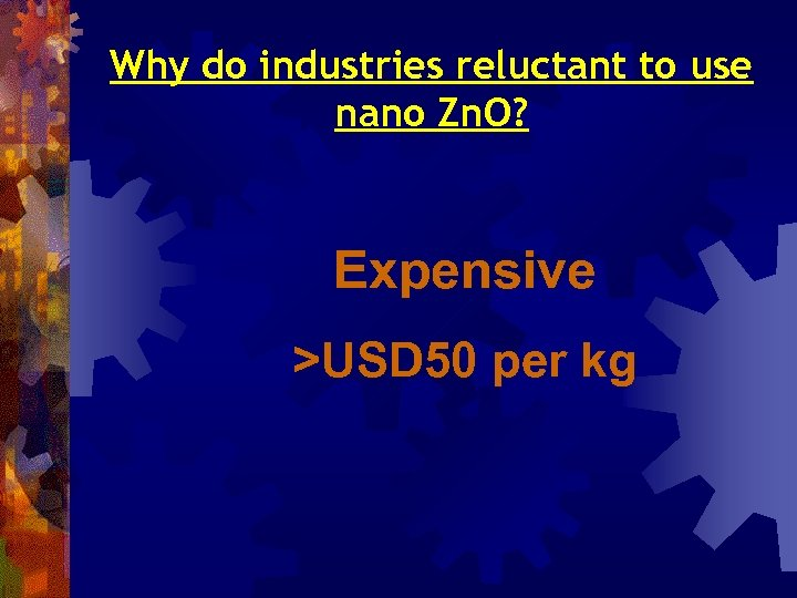 Why do industries reluctant to use nano Zn. O? Expensive >USD 50 per kg
